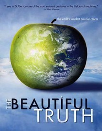 The Beautiful Truth 2008 Gerson Cancer Therapy